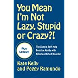 You Mean I'm Not Lazy, Stupid or Crazy?!: The Classic Self-Help Book for Adults with Attention Deficit Disorderby Kate Kelly