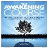 The Awakening Course: Discover the Missing Secret for Attracting Health, Wealth, Happiness and Love by Vitale, Dr Joe (2010) Audio CD Dr Joe Vitale