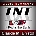 TNT: It Rocks the Earth (       UNABRIDGED) by Claude M. Bristol Narrated by Jason McCoy