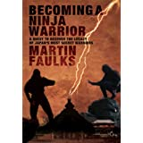 Becoming a Ninja Warrior: A Quest to Recover the Secret Legacy of Japan's Most Secret Warriorsby Martin Faulks