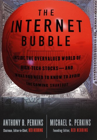 The Internet Bubble: Inside the Overvalued World of High-Tech Stocks--And What You Need to Know to Avoid the Coming Shakeout, Anthony B. Perkins, Michael C. Perkins
