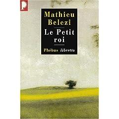 Le petit roi - Mathieu Belezi