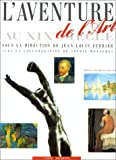echange, troc Jean-Louis Ferrier, Sophie Monneret - L'Aventure de l'art au XIXe siècle
