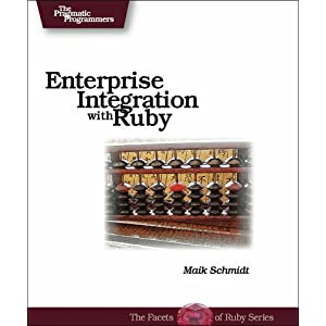 Enterprise Integration: with Ruby (Pragmatic Programmers)