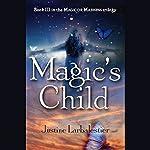 Magic's Child: Magic or Madness, Book 3 | Justine Larbalestier