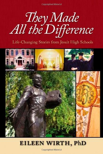 They Made All the Difference: Life-Changing Stories from Jesuit High Schools