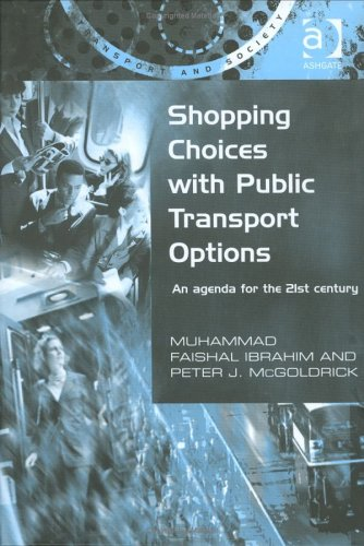 Shopping Choices With Public Transport Options: An Agenda for the 21st Century (Transport and Society)