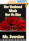 Her Husband Made Her Do Him (Erotic Love Triangle Book 1)