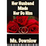Her Husband Made Her Do Him (Erotic Love Triangle Book 1) ~ ms. downlow