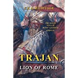 Trajan: Lion of Rome, the Untold Story of Rome's Greatest Emperor ~ C. R. H. Wildfeuer
