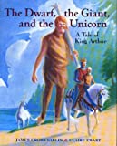 The Dwarf, the Giant, and the Unicorn: A Tale of King Arthur (0395605202) by Giblin, James Cross