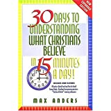 30 Days To Understanding What Christians Believe In 15 Minutes A Day Expanded Edition