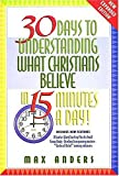 30 Days To Understanding What Christians Believe In 15 Minutes A Day Expanded Edition (0785209999) by Max E. Anders