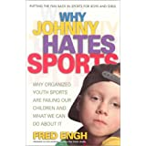 Why Johnny Hates Sports: Why Organized Youth Sports Are Failing Our Children ~ Fred Engh