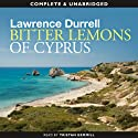 Bitter Lemons of Cyprus (       UNABRIDGED) by Lawrence Durrell Narrated by Tristan Gemmill