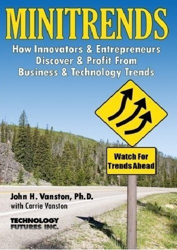 Minitrends: How Innovators & Entrepreneurs Discover & Profit From Business & Technology Trends