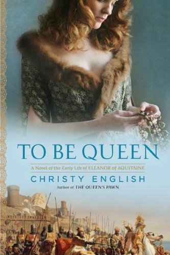 Image of To Be Queen: A Novel of the Early Life of Eleanor of Aquitaine