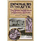 Dinosaurs in the Attic: An Excursion into the American Museum of Natural History ~ Douglas Preston