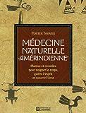 Médecine naturelle amérindienne : Plantes et remèdes pour soigner le corps, guérir l'esprit et nourrir l'âme