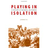 Playing in Isolation: A History of Baseball in Taiwanby Junwei Yu