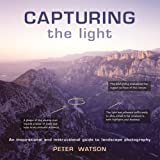 Peter Watson Capturing the Light: An Inspirational and Instructional Guide to Landscape Photography