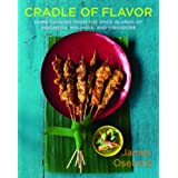 Cradle of Flavor: Home Cooking from the Spice Islands of Indonesia, Singapore, and Malaysia ~ James Oseland