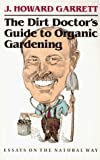 The Dirt Doctor's Guide to Organic Gardening: Essays on the Natural Way