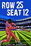 Row 25 Seat 12 (Matt Granite Baseball Series)