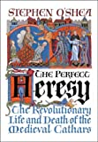 The Perfect Heresy the Revolutionary Life And Death Of The Medieval Cathars (1550547763) by Stephen O'Shea