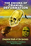 The Enigma of Cranial Deformation: Elongated Skulls of the Ancients (1935487760) by Childress, David Hatcher