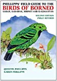 Phillipps Field Guide to the Birds of Borneo: Sabah, Sarawak, Brunei and Kalimantan