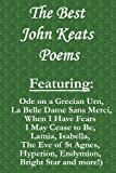 Image of The Best John Keats Poems: Featuring Ode on a Grecian Urn, La Belle Dame Sans Merci, When I Have Fears I May Cease to Be, Lamia, Isabella, The Eve of ... Hyperion, Endymion, Bright Star and more!