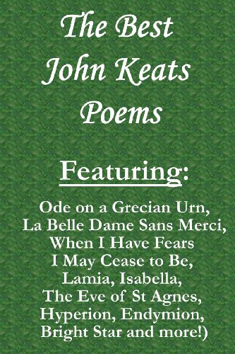 The Best John Keats Poems: Featuring Ode on a Grecian Urn, La Belle Dame Sans Merci, When I Have Fears I May Cease to Be, Lamia, Isabella, The Eve of St Agnes, Hyperion, Endymio