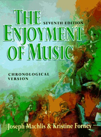 The Enjoyment of Music: An Introduction to Perceptive Listening/Chronological Version (Chronological ed.), Joseph MacHlis