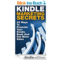 Kindle Marketing Secrets - 33 Ways to Promote Your Kindle Book and Get More Sales (FREE Bonus Video Included) (Kindle Publishing, Book Publishing, Book Marketing) (English Edition)