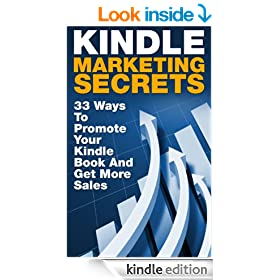 Kindle Marketing Secrets - 33 Ways to Promote Your Kindle Book and Get More Sales (Kindle Money Mastery, Kindle Publishing, Ebook Publishing, Ebook Marketing)