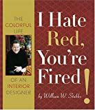 I Hate Red, You're Fired!: The Colorful Life of an Interior Designer