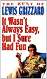 It Wasn't Always Easy, But I Sure Had Fun (0345400011) by Grizzard, Lewis