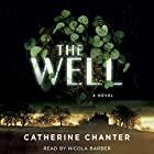 The Well: A Novel (       UNABRIDGED) by Catherine Chanter Narrated by Nicola Barber