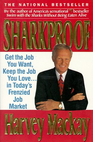 Sharkproof: Get the Job You Want, Keep the Job You Love... in Today's Frenzied Job Market, Harvey MacKay