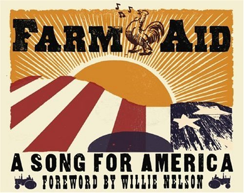 Farm Aid : A Song for America, HOLLY GEORGE-WARREN, DAVE HOEKSTRA, ERIC SCHLOSSER, PAUL NATKIN, EBET ROBERTS, WILLIE NELSON