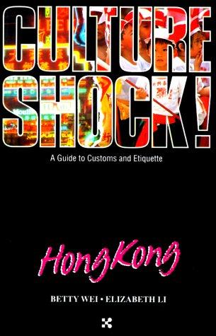 Culture Shock! Hong Kong (Culture Shock! A Survival Guide to Customs & Etiquette), Betty Wei, Elizabeth Li
