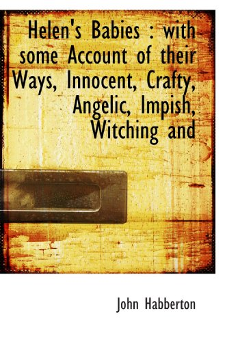 Helen's Babies : with some Account of their Ways, Innocent, Crafty, Angelic, Impish, Witching and