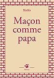 """Afficher """"Maçon comme papa"""""""