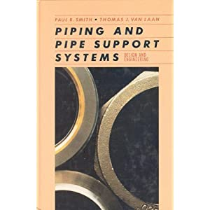 Piping and Pipe Support Systems: Design and Engineering Paul R. Smith and Thomas J. Van Laan
