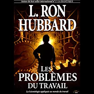 Les Problèmes du Travail [The Problems of Work] | [L. Ron Hubbard]