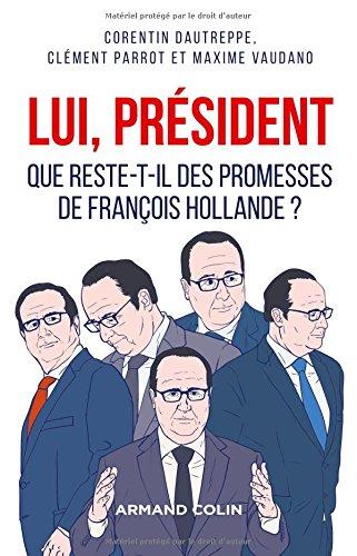 lui-president-que-reste-t-il-des-promesses-de-francois-hollande-