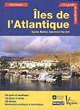 Iles de l'Atlantique : Açores, Madère, Canaries et Cap Vert