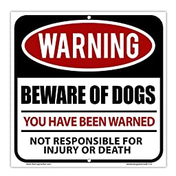 Beware of Dogs You Have Been Warned Sign - Aluminum Indoor Outdoor Sign - 6 x 6