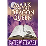 Mark of the Dragon Queen ~ Katie W. Stewart